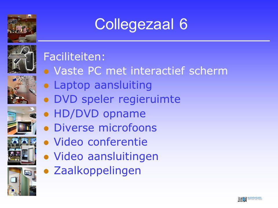Collegezaal 6 Faciliteiten:  Vaste PC met interactief scherm  Laptop aansluiting  DVD speler regieruimte  HD/DVD opname  Diverse microfoons  Vid