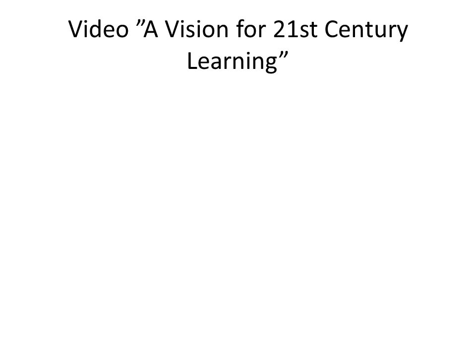 "Video ""A Vision for 21st Century Learning"""