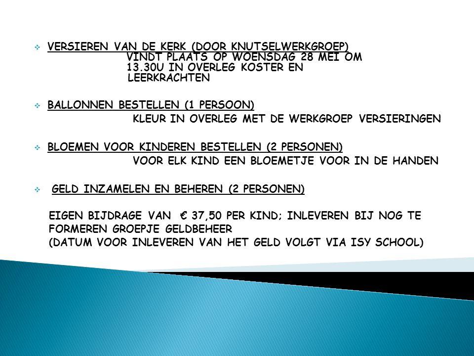  VERSIEREN VAN DE KERK (DOOR KNUTSELWERKGROEP) VINDT PLAATS OP WOENSDAG 28 MEI OM 13.30U IN OVERLEG KOSTER EN LEERKRACHTEN  BALLONNEN BESTELLEN (1 P