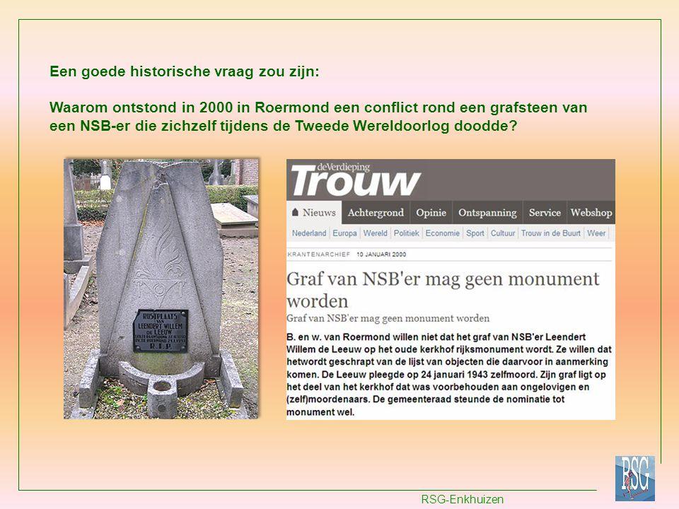RSG-Enkhuizen Een goede historische vraag zou zijn: Waarom ontstond in 2000 in Roermond een conflict rond een grafsteen van een NSB-er die zichzelf ti