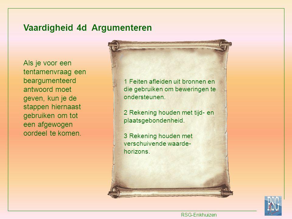 RSG-Enkhuizen Vaardigheid 4d Argumenteren 1 Feiten afleiden uit bronnen en die gebruiken om beweringen te ondersteunen. 2 Rekening houden met tijd- en