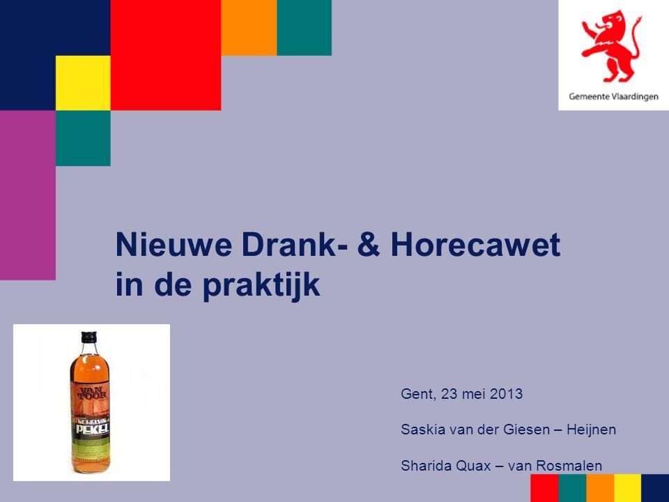 Nieuwe Drank- & Horecawet in de praktijk Gent, 23 mei 2013 Saskia van der Giesen – Heijnen Sharida Quax – van Rosmalen