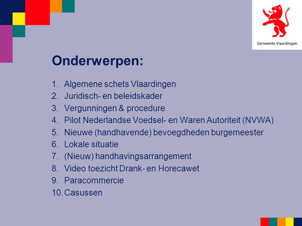 1.Algemene schets Vlaardingen 2.Juridisch- en beleidskader 3.Vergunningen & procedure 4.Pilot Nederlandse Voedsel- en Waren Autoriteit (NVWA) 5.Nieuwe