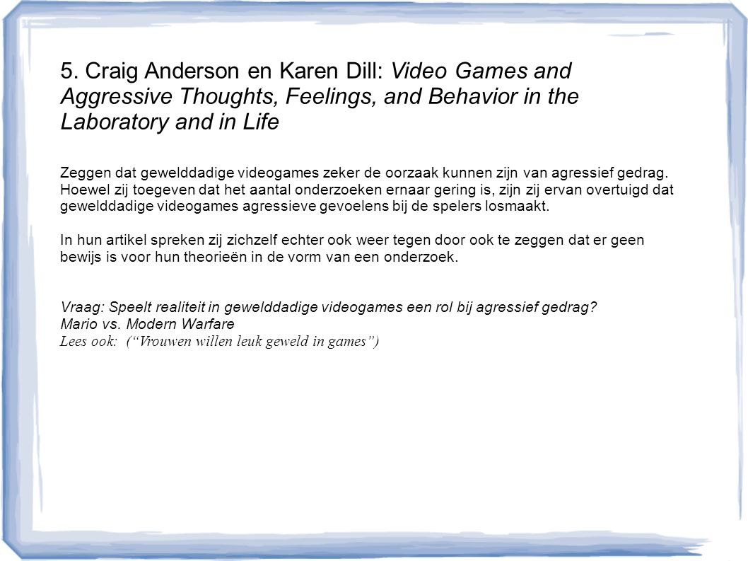 5. Craig Anderson en Karen Dill: Video Games and Aggressive Thoughts, Feelings, and Behavior in the Laboratory and in Life Zeggen dat gewelddadige vid