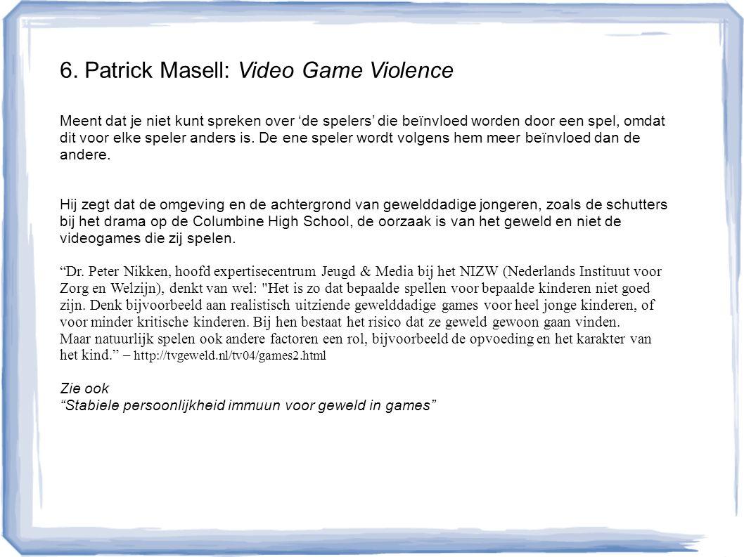 6. Patrick Masell: Video Game Violence Meent dat je niet kunt spreken over 'de spelers' die beïnvloed worden door een spel, omdat dit voor elke speler