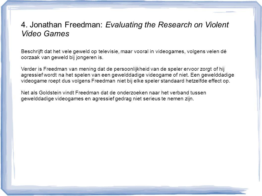 4. Jonathan Freedman: Evaluating the Research on Violent Video Games Beschrijft dat het vele geweld op televisie, maar vooral in videogames, volgens v