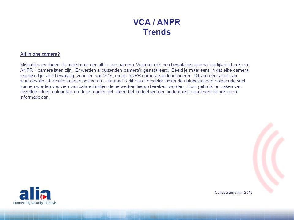 VCA / ANPR Trends All in one camera? Misschien evolueert de markt naar een all-in-one camera. Waarom niet een bewakingscamera tegelijkertijd ook een A