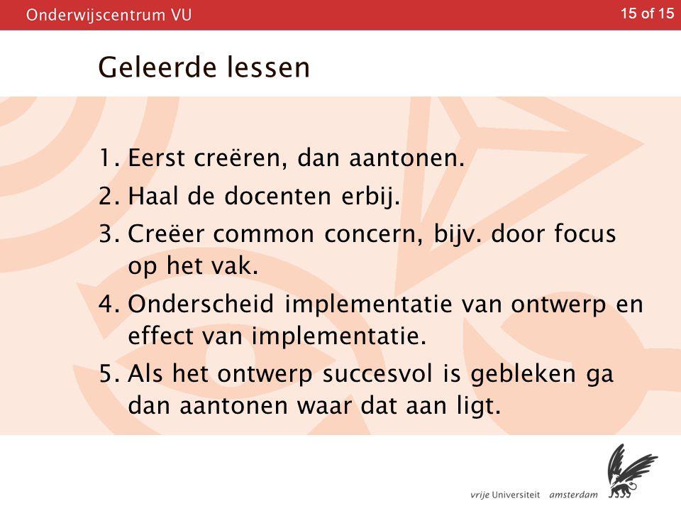 15 of 15 Geleerde lessen 1. Eerst creëren, dan aantonen. 2. Haal de docenten erbij. 3. Creëer common concern, bijv. door focus op het vak. 4. Ondersch