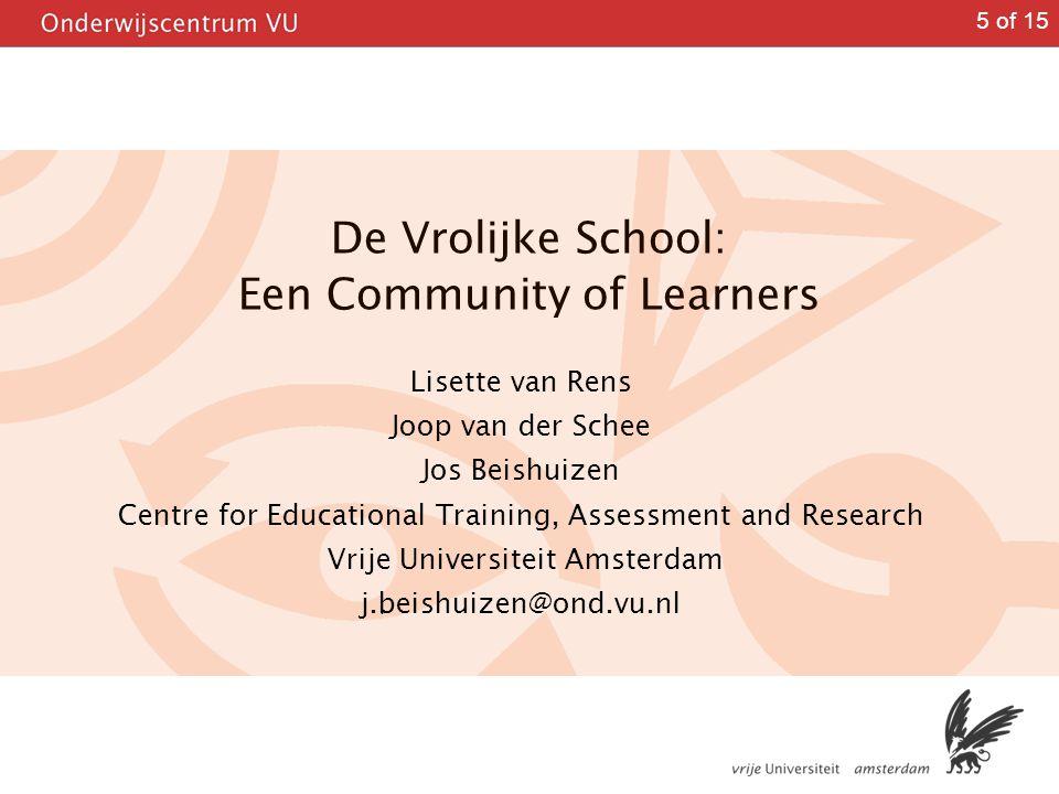 5 of 15 De Vrolijke School: Een Community of Learners Lisette van Rens Joop van der Schee Jos Beishuizen Centre for Educational Training, Assessment a