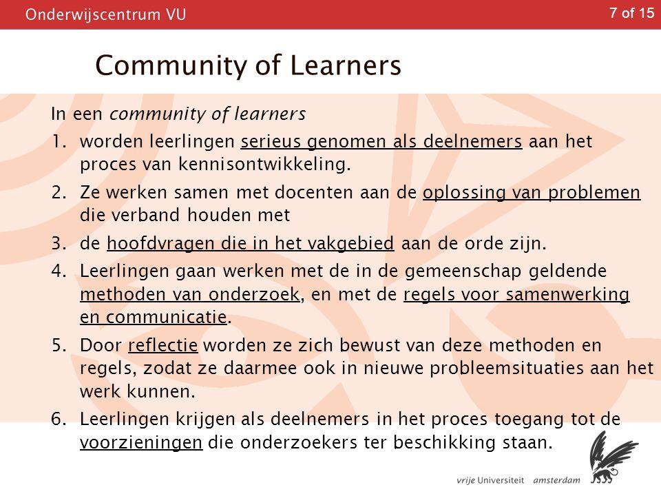 7 of 15 Community of Learners In een community of learners 1. worden leerlingen serieus genomen als deelnemers aan het proces van kennisontwikkeling.