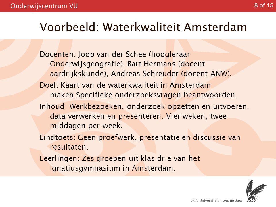8 of 15 Voorbeeld: Waterkwaliteit Amsterdam Docenten: Joop van der Schee (hoogleraar Onderwijsgeografie). Bart Hermans (docent aardrijkskunde), Andrea
