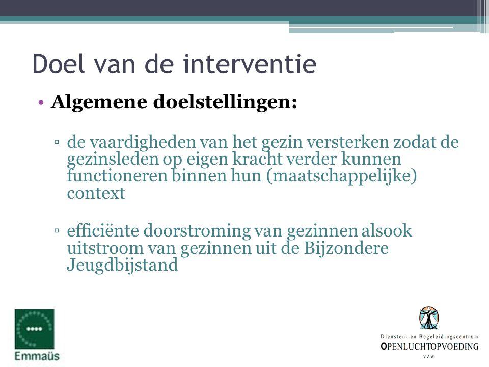Doel van de interventie •Algemene doelstellingen: ▫de vaardigheden van het gezin versterken zodat de gezinsleden op eigen kracht verder kunnen functio
