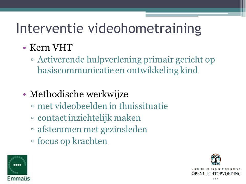 Interventie videohometraining •Kern VHT ▫Activerende hulpverlening primair gericht op basiscommunicatie en ontwikkeling kind •Methodische werkwijze ▫m