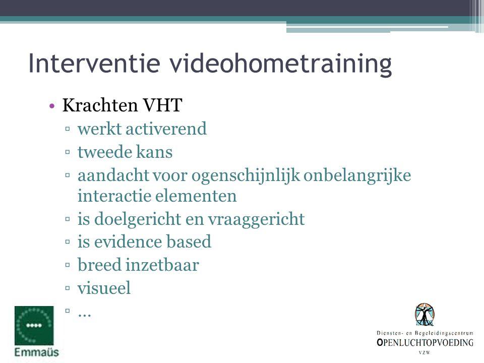 Interventie videohometraining •Krachten VHT ▫werkt activerend ▫tweede kans ▫aandacht voor ogenschijnlijk onbelangrijke interactie elementen ▫is doelge