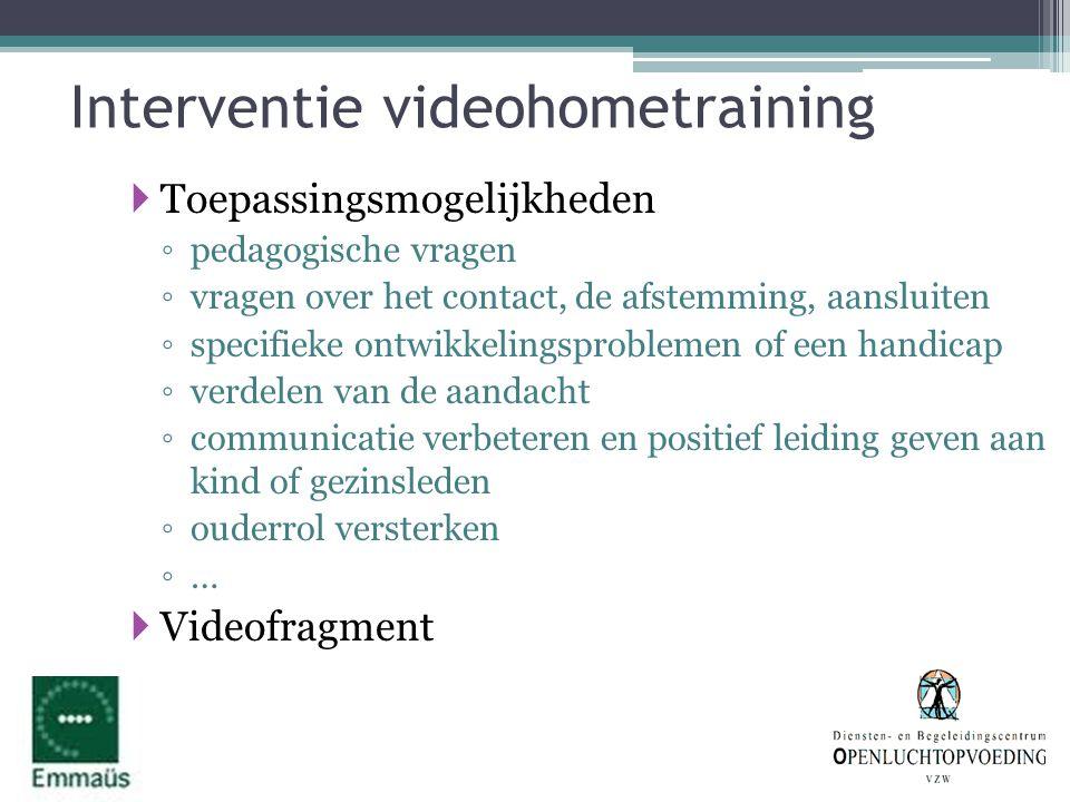 Interventie videohometraining  Toepassingsmogelijkheden ◦ pedagogische vragen ◦ vragen over het contact, de afstemming, aansluiten ◦ specifieke ontwi