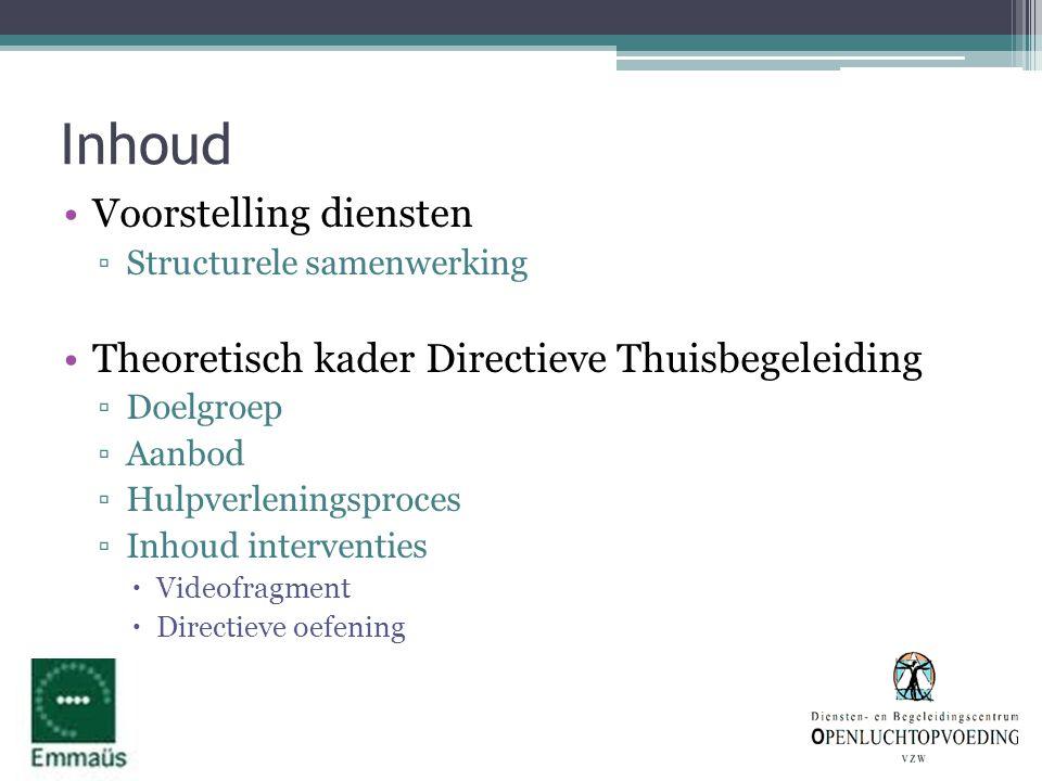 Inhoud •Voorstelling diensten ▫Structurele samenwerking •Theoretisch kader Directieve Thuisbegeleiding ▫Doelgroep ▫Aanbod ▫Hulpverleningsproces ▫Inhou