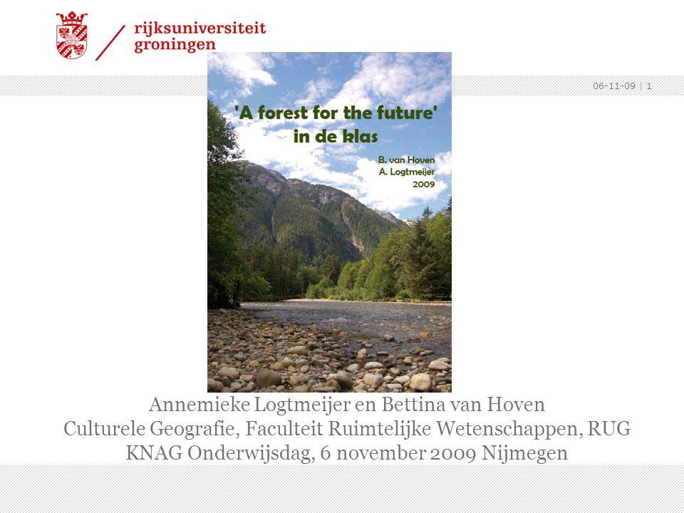 06-11-09 | 1 Annemieke Logtmeijer en Bettina van Hoven Culturele Geografie, Faculteit Ruimtelijke Wetenschappen, RUG KNAG Onderwijsdag, 6 november 2009 Nijmegen