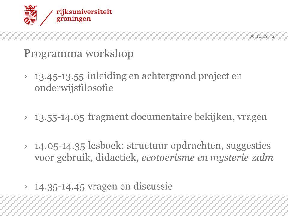 06-11-09 | 2 Programma workshop ›13.45-13.55 inleiding en achtergrond project en onderwijsfilosofie ›13.55-14.05 fragment documentaire bekijken, vrage