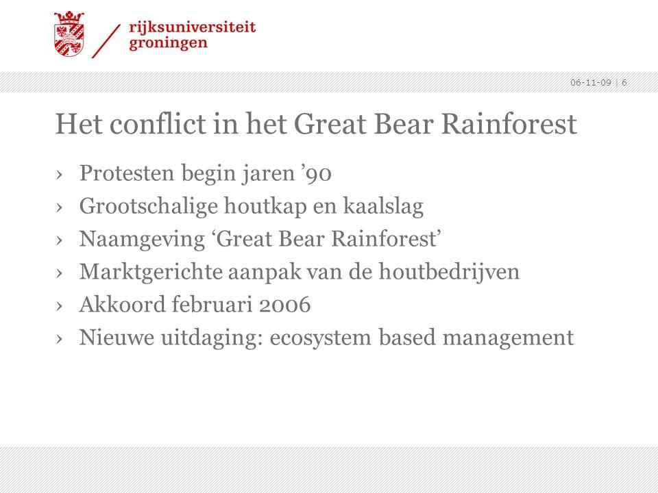 06-11-09 | 6 Het conflict in het Great Bear Rainforest ›Protesten begin jaren '90 ›Grootschalige houtkap en kaalslag ›Naamgeving 'Great Bear Rainforest' ›Marktgerichte aanpak van de houtbedrijven ›Akkoord februari 2006 ›Nieuwe uitdaging: ecosystem based management