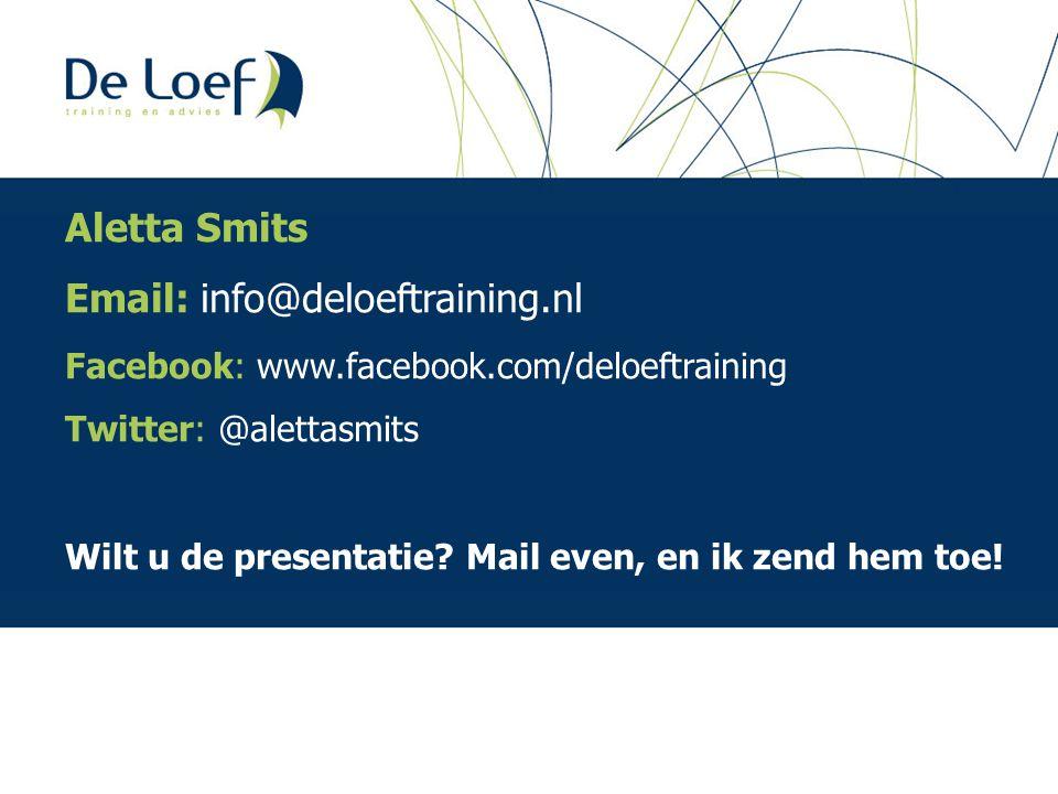 Aletta Smits Email: info@deloeftraining.nl Facebook: www.facebook.com/deloeftraining Twitter: @alettasmits Wilt u de presentatie? Mail even, en ik zen