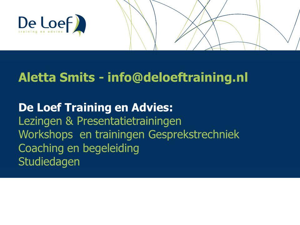 Aletta Smits - info@deloeftraining.nl De Loef Training en Advies: Lezingen & Presentatietrainingen Workshops en trainingen Gesprekstrechniek Coaching