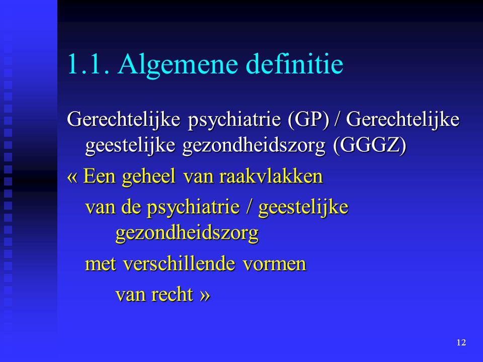 12 1.1. Algemene definitie Gerechtelijke psychiatrie (GP) / Gerechtelijke geestelijke gezondheidszorg (GGGZ) « Een geheel van raakvlakken van de psych