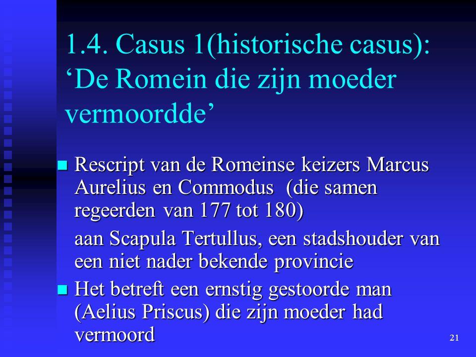 21 1.4. Casus 1(historische casus): 'De Romein die zijn moeder vermoordde'  Rescript van de Romeinse keizers Marcus Aurelius en Commodus (die samen r