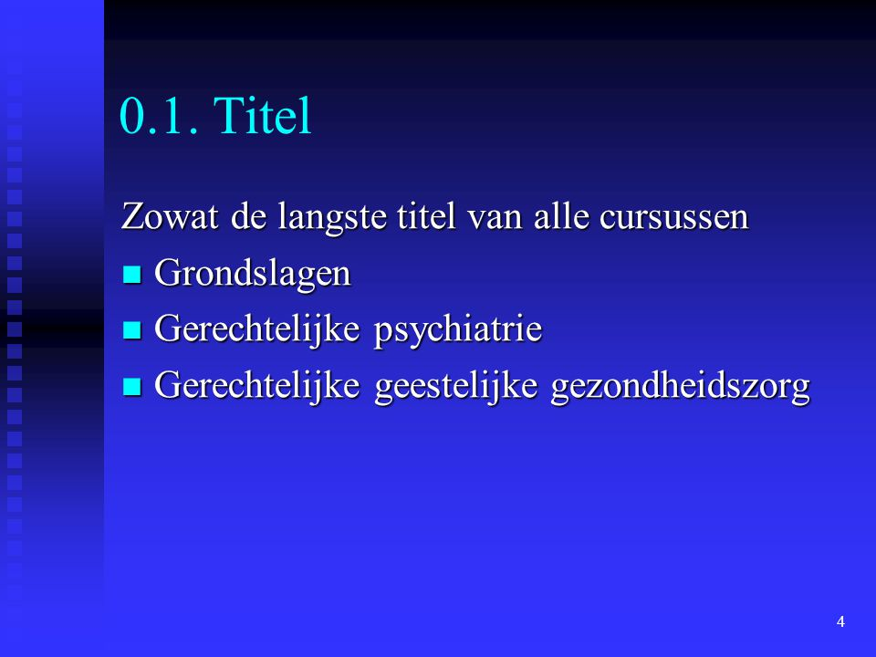 4 0.1. Titel Zowat de langste titel van alle cursussen  Grondslagen  Gerechtelijke psychiatrie  Gerechtelijke geestelijke gezondheidszorg