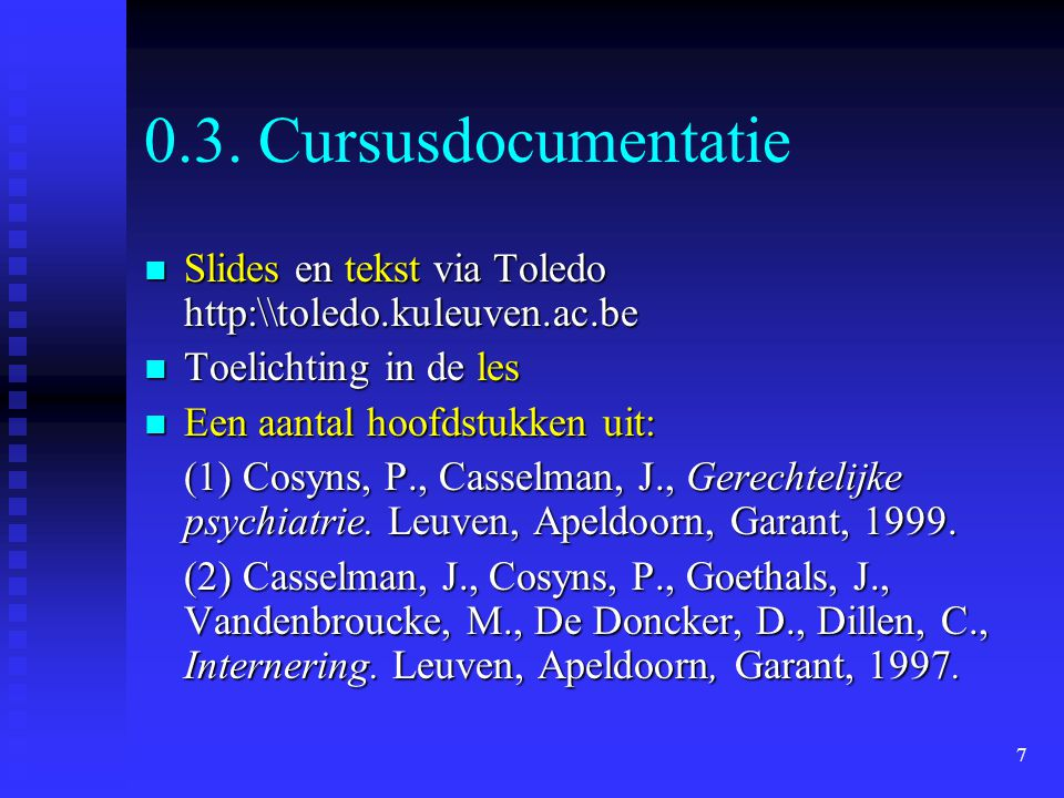 8 Cursusdocumentatie (vervolg)  Casussen ter illustratie (in les & vooral in video)  Videoprojecties met bespreking  Zelfstudie -Panopticon: artikelen en rubrieken (onder meer recht en geestelijke gezondheidszorg en strafuitvoering en justitiële hulpverlening) -International Journal of Law and Psychiatry -International Journal of Forensic Mental Health