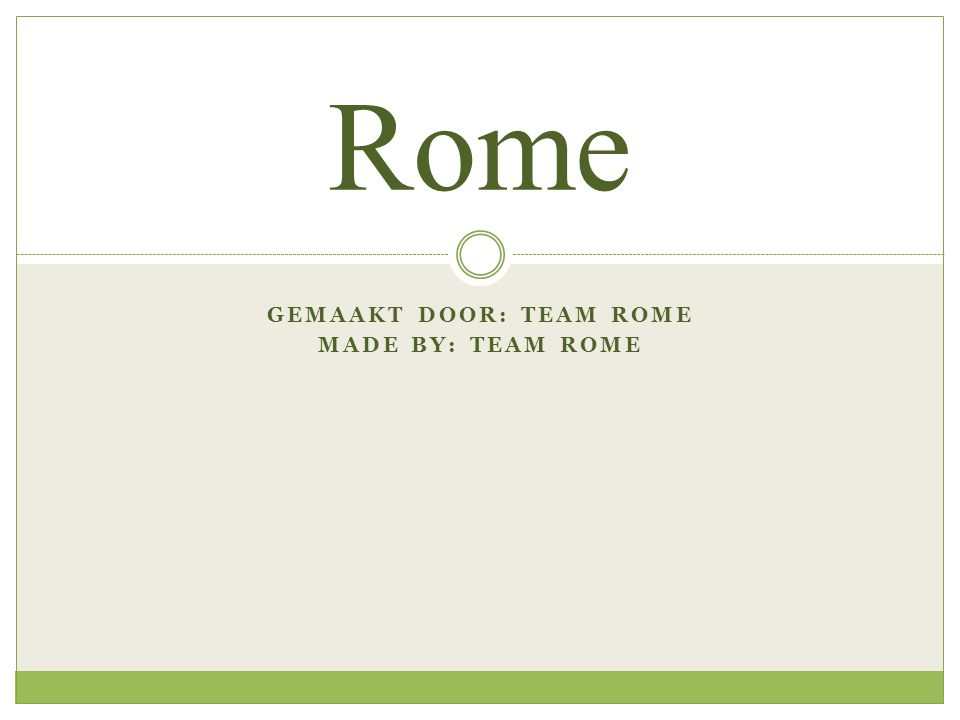 GEMAAKT DOOR: TEAM ROME MADE BY: TEAM ROME Rome