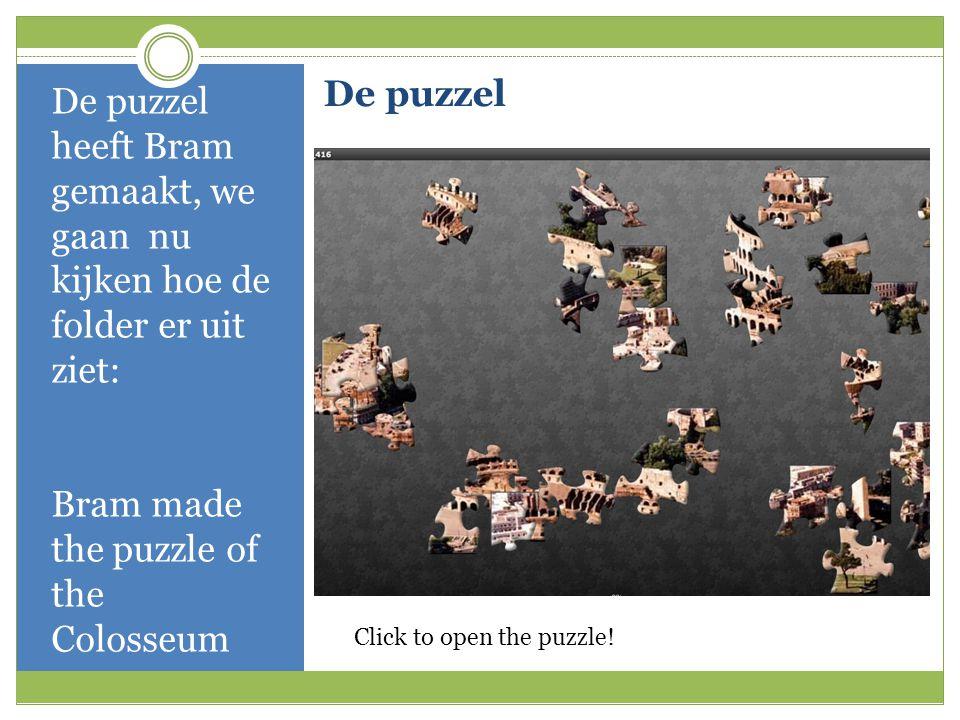 De puzzel De puzzel heeft Bram gemaakt, we gaan nu kijken hoe de folder er uit ziet: Bram made the puzzle of the Colosseum http://www.jigsawplanet.com/ rc=play&pi d=0d8081d1546c Click to open the puzzle!