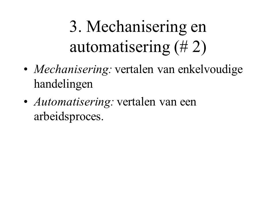 3. Mechanisering en automatisering (# 2) •Mechanisering: vertalen van enkelvoudige handelingen •Automatisering: vertalen van een arbeidsproces.