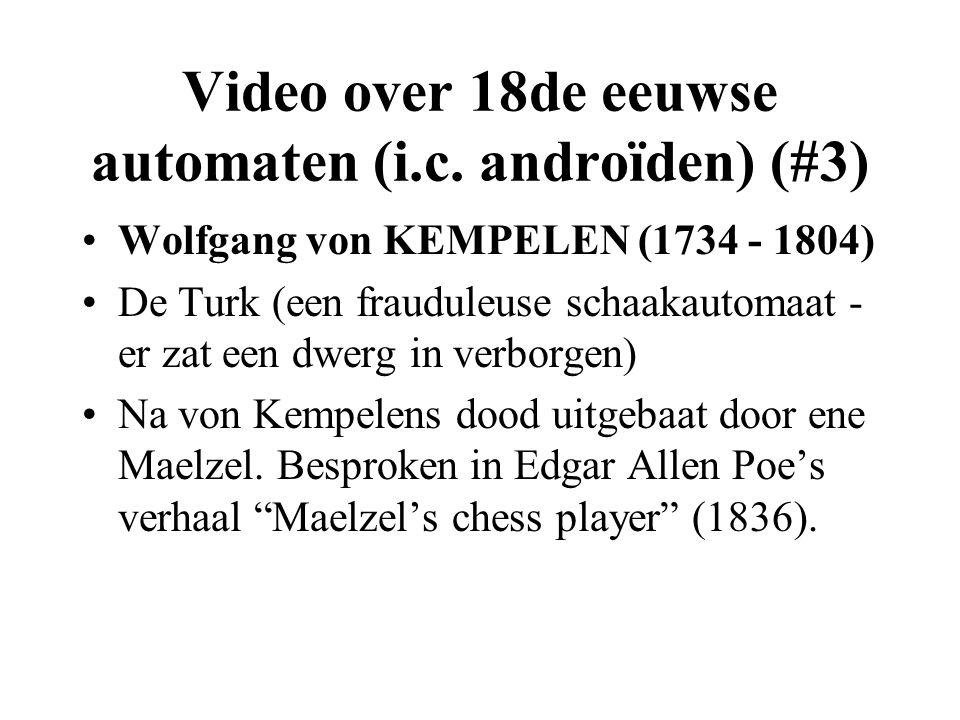 Video over 18de eeuwse automaten (i.c. androïden) (#3) •Wolfgang von KEMPELEN (1734 - 1804) •De Turk (een frauduleuse schaakautomaat - er zat een dwer