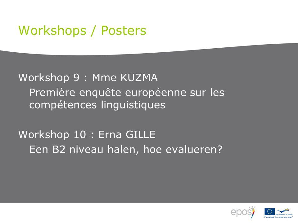 Workshops / Posters Workshop 9 : Mme KUZMA Première enquête européenne sur les compétences linguistiques Workshop 10 : Erna GILLE Een B2 niveau halen, hoe evalueren?