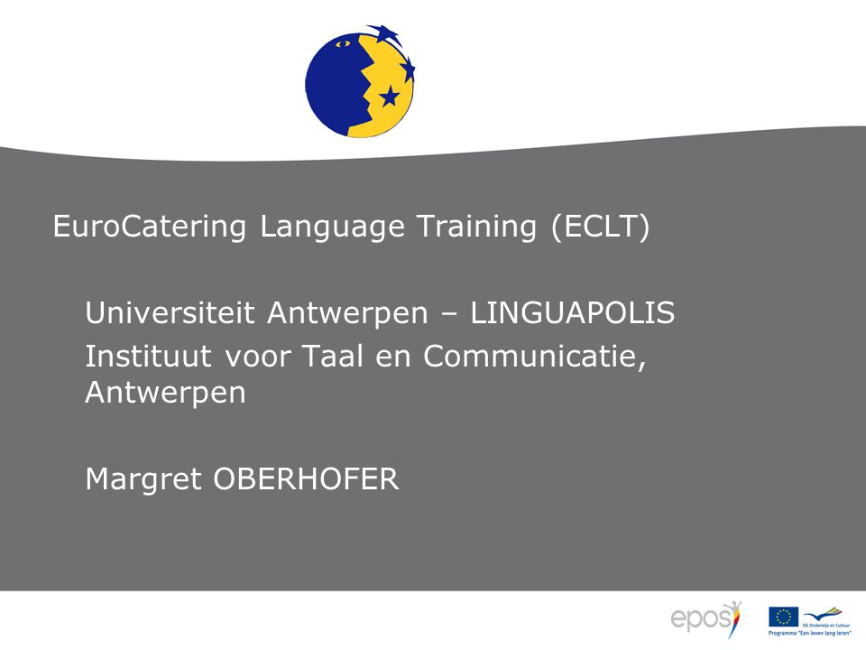 EuroCatering Language Training (ECLT) Universiteit Antwerpen – LINGUAPOLIS Instituut voor Taal en Communicatie, Antwerpen Margret OBERHOFER