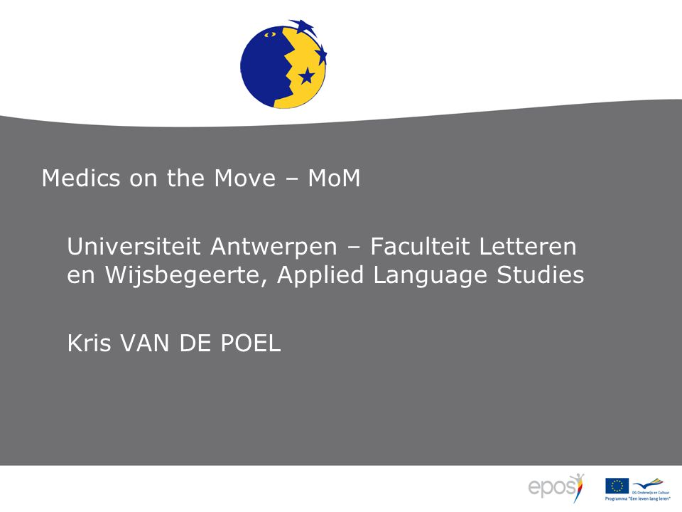Medics on the Move – MoM Universiteit Antwerpen – Faculteit Letteren en Wijsbegeerte, Applied Language Studies Kris VAN DE POEL