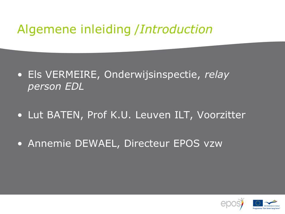 Algemene inleiding /Introduction •Els VERMEIRE, Onderwijsinspectie, relay person EDL •Lut BATEN, Prof K.U.
