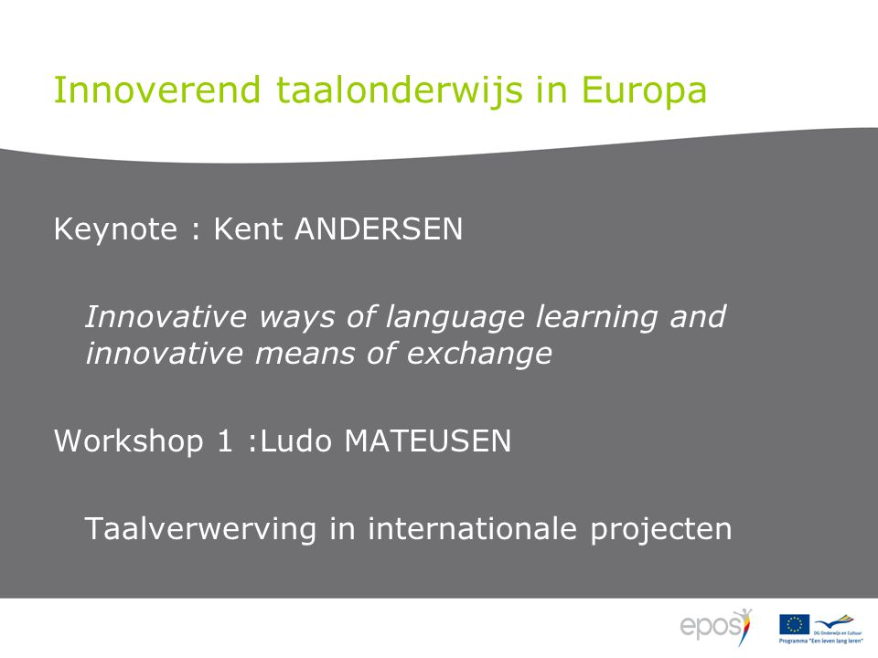 Innoverend taalonderwijs in Europa Keynote : Kent ANDERSEN Innovative ways of language learning and innovative means of exchange Workshop 1 :Ludo MATE