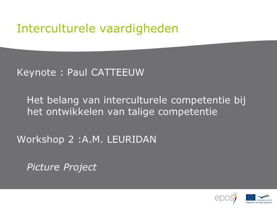 Interculturele vaardigheden Keynote : Paul CATTEEUW Het belang van interculturele competentie bij het ontwikkelen van talige competentie Workshop 2 :A.M.