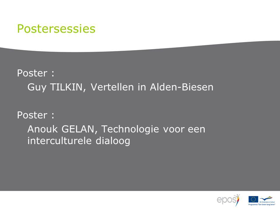 Postersessies Poster : Guy TILKIN, Vertellen in Alden-Biesen Poster : Anouk GELAN, Technologie voor een interculturele dialoog