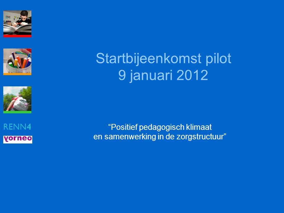 """RENN4 Startbijeenkomst pilot 9 januari 2012 """"Positief pedagogisch klimaat en samenwerking in de zorgstructuur"""""""