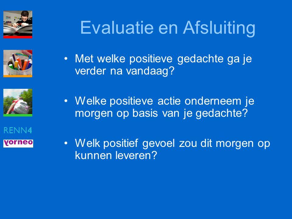 RENN4 Evaluatie en Afsluiting •Met welke positieve gedachte ga je verder na vandaag? •Welke positieve actie onderneem je morgen op basis van je gedach
