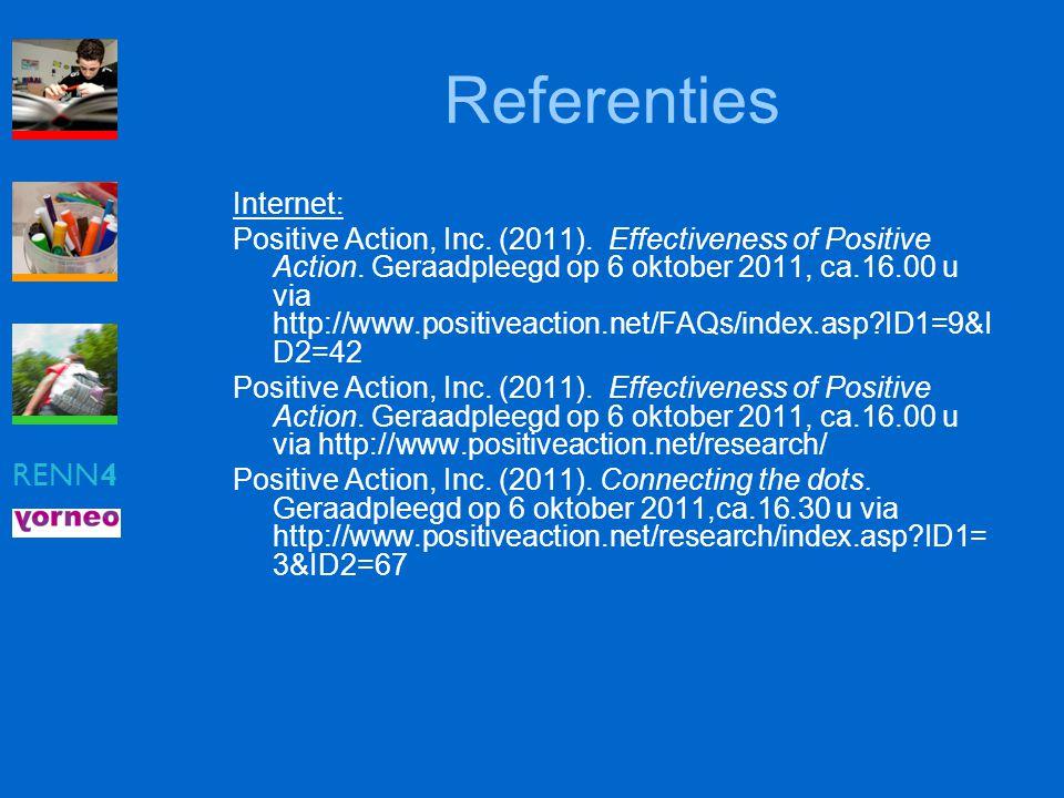 RENN4 Referenties Internet: Positive Action, Inc. (2011). Effectiveness of Positive Action. Geraadpleegd op 6 oktober 2011, ca.16.00 u via http://www.