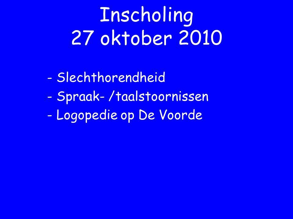 Inscholing 27 oktober 2010 - Slechthorendheid - Spraak- /taalstoornissen - Logopedie op De Voorde