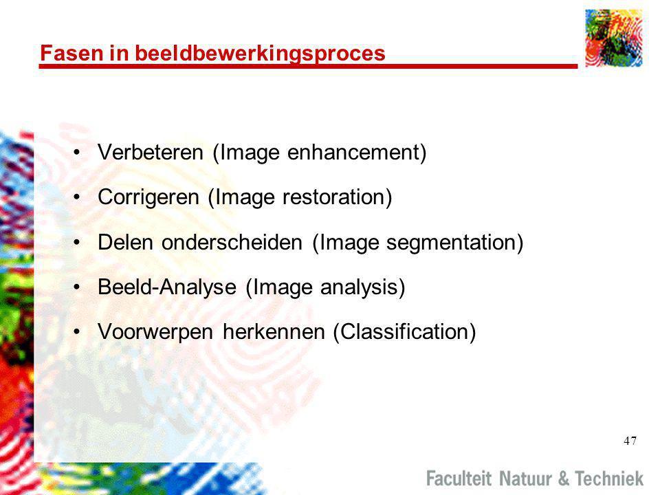 47 Fasen in beeldbewerkingsproces •Verbeteren (Image enhancement) •Corrigeren (Image restoration) •Delen onderscheiden (Image segmentation) •Beeld-Analyse (Image analysis) •Voorwerpen herkennen (Classification)