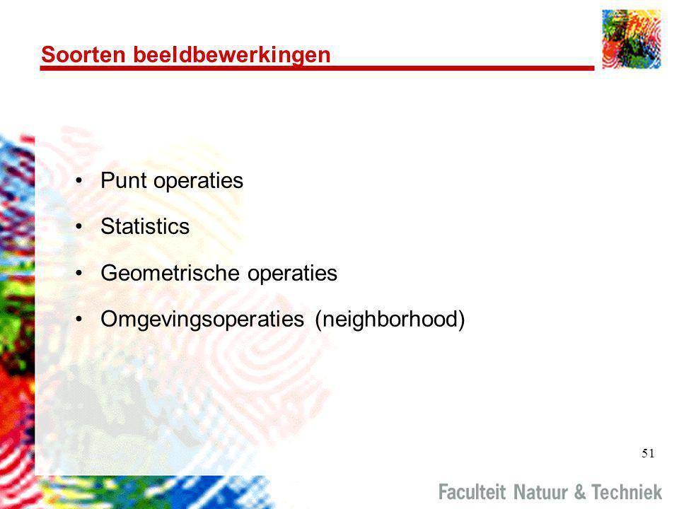 51 Soorten beeldbewerkingen •Punt operaties •Statistics •Geometrische operaties •Omgevingsoperaties (neighborhood)