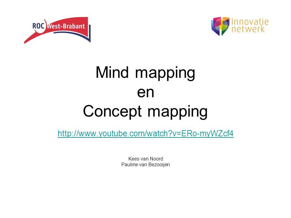 Mind mapping en Concept mapping http://www.youtube.com/watch?v=ERo-myWZcf4 Kees van Noord Pauline van Bezooijen