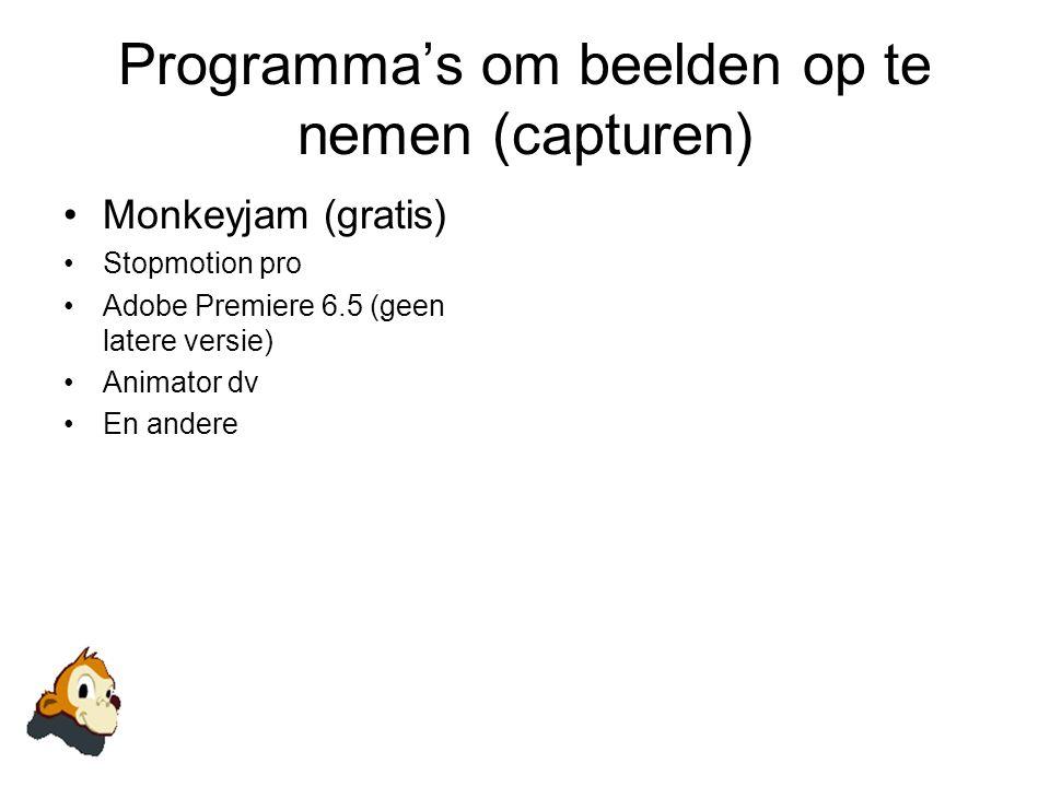 Programma's om beelden op te nemen (capturen) •Monkeyjam (gratis) •Stopmotion pro •Adobe Premiere 6.5 (geen latere versie) •Animator dv •En andere
