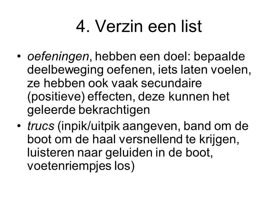4. Verzin een list •oefeningen, hebben een doel: bepaalde deelbeweging oefenen, iets laten voelen, ze hebben ook vaak secundaire (positieve) effecten,