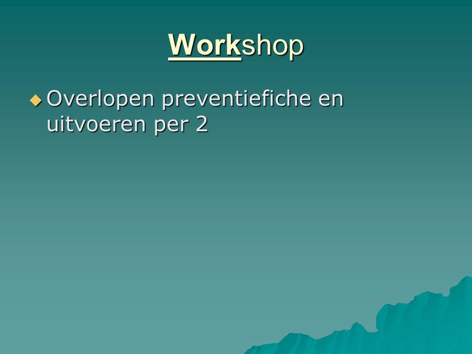 Workshop  Overlopen preventiefiche en uitvoeren per 2